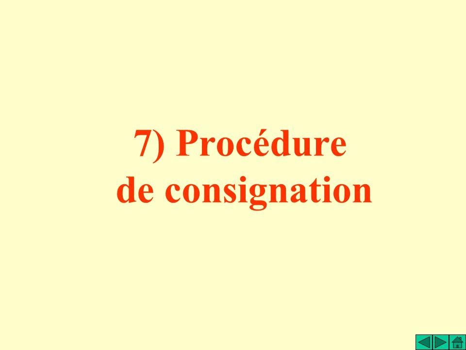 7) Procédure de consignation