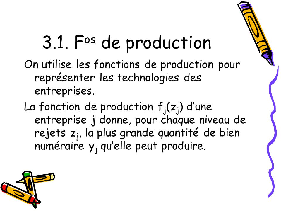 3.1. Fos de production On utilise les fonctions de production pour représenter les technologies des entreprises.