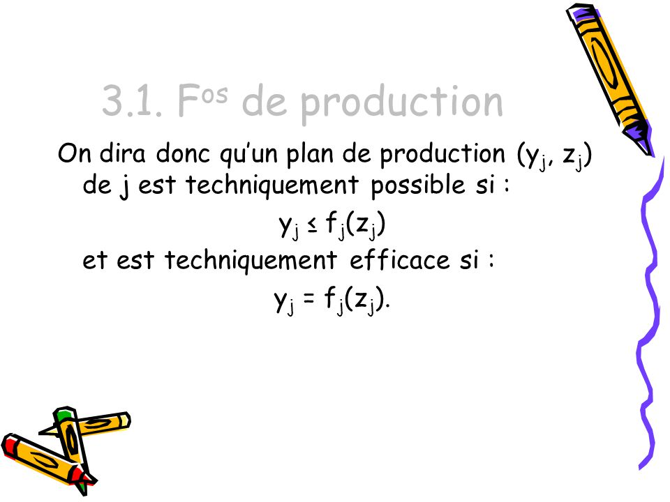 3.1. Fos de production On dira donc qu'un plan de production (yj, zj) de j est techniquement possible si :