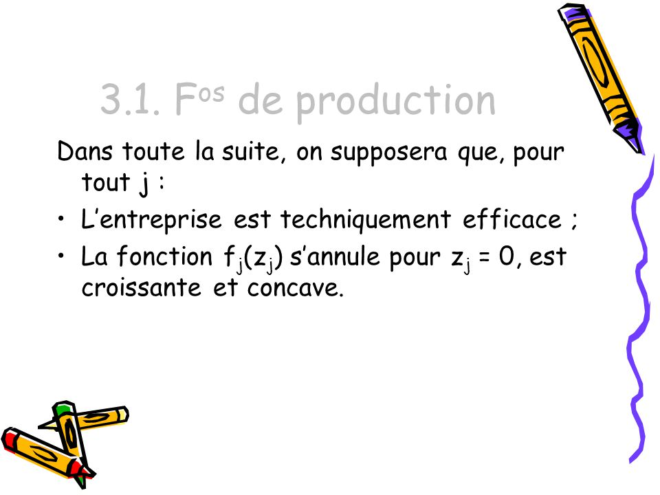 3.1. Fos de production Dans toute la suite, on supposera que, pour tout j : L'entreprise est techniquement efficace ;