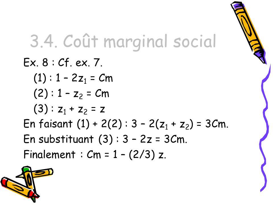 3.4. Coût marginal social Ex. 8 : Cf. ex. 7. (1) : 1 – 2z1 = Cm