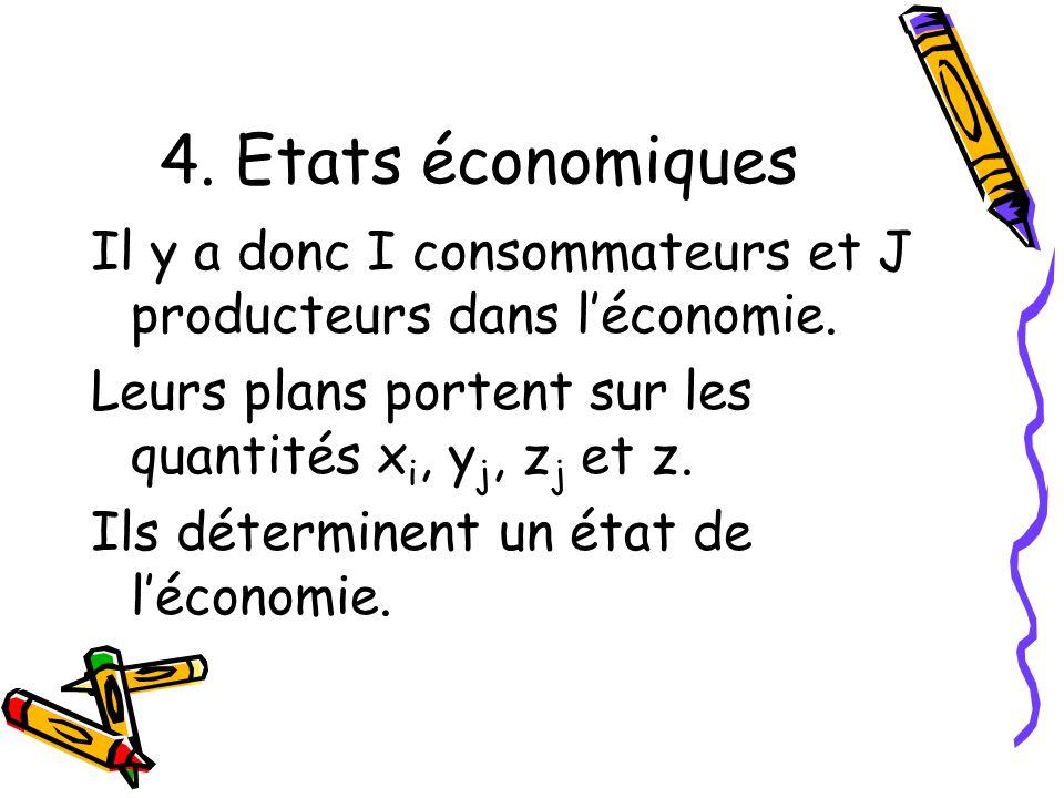 4. Etats économiques Il y a donc I consommateurs et J producteurs dans l'économie. Leurs plans portent sur les quantités xi, yj, zj et z.