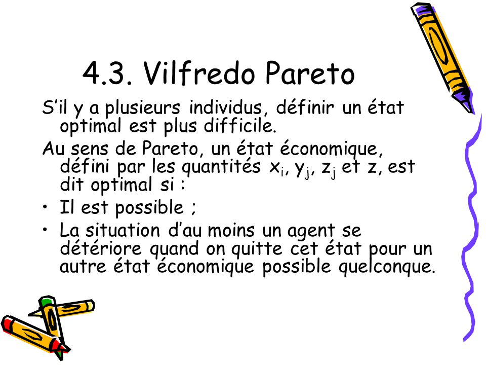 4.3. Vilfredo Pareto S'il y a plusieurs individus, définir un état optimal est plus difficile.