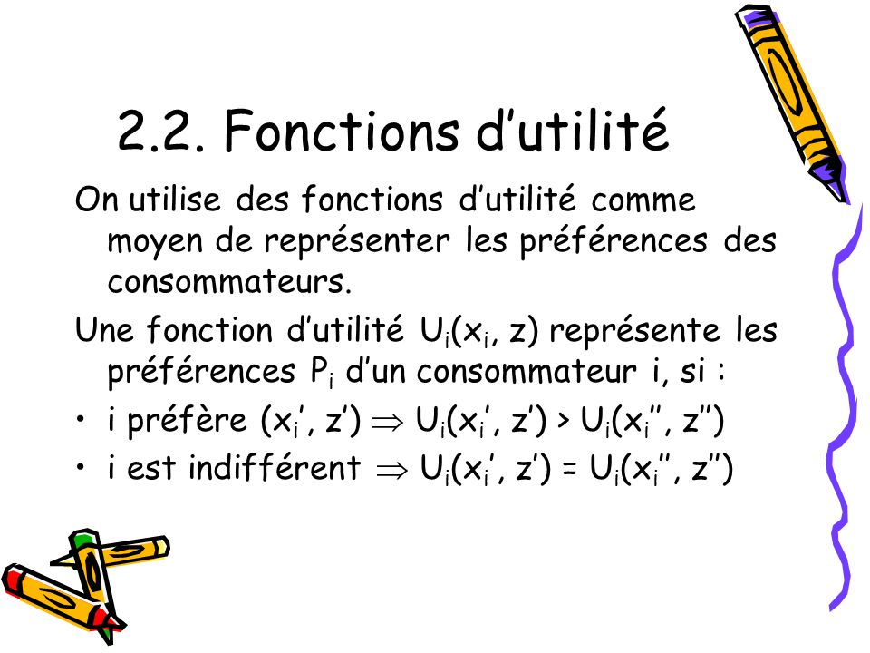 2.2. Fonctions d'utilité On utilise des fonctions d'utilité comme moyen de représenter les préférences des consommateurs.