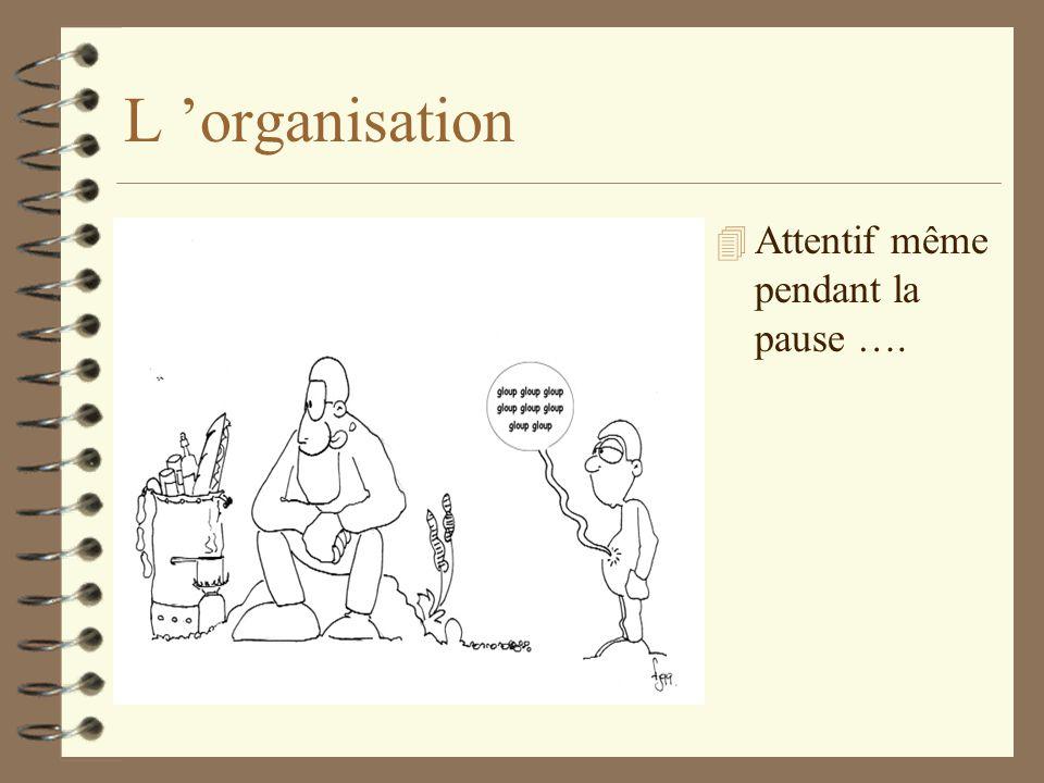 L 'organisation Attentif même pendant la pause ….
