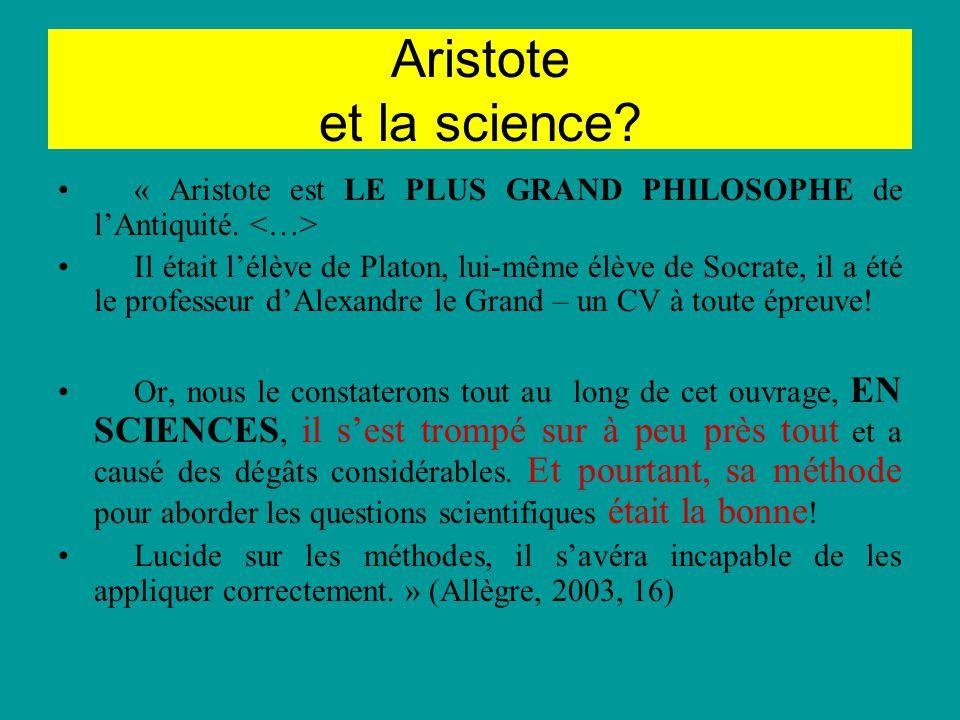 Aristote et la science « Aristote est LE PLUS GRAND PHILOSOPHE de l'Antiquité. <…>