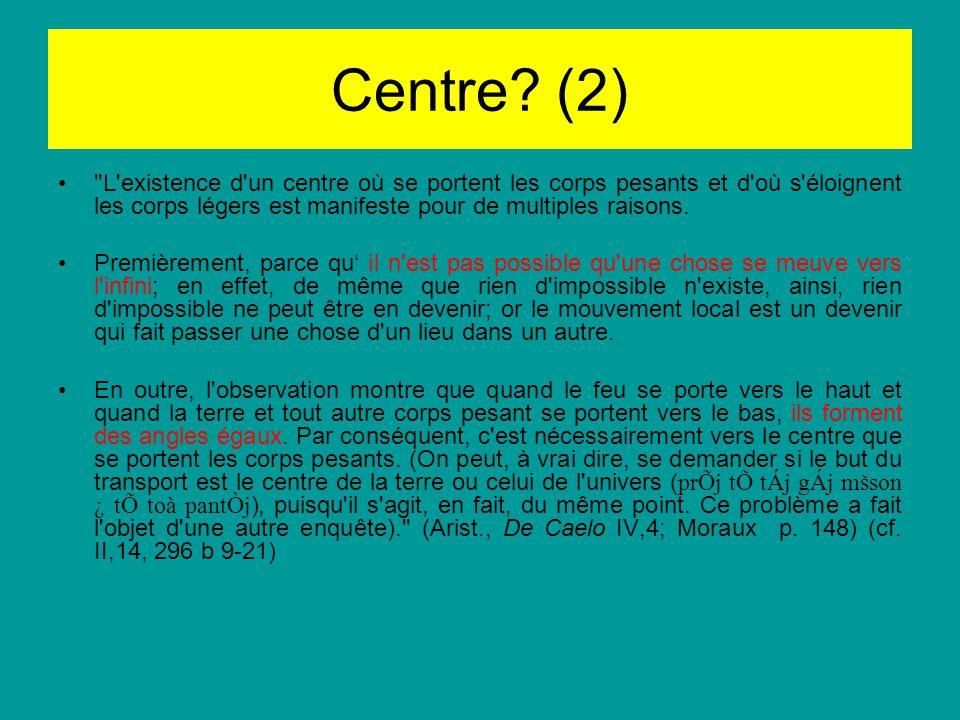 Centre (2) L existence d un centre où se portent les corps pesants et d où s éloignent les corps légers est manifeste pour de multiples raisons.