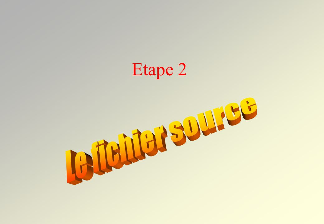 Etape 2 Le fichier source