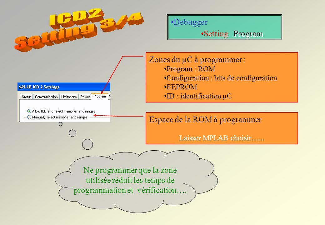 ICD2 Setting 3/4 Debugger Setting Program Zones du µC à programmer :