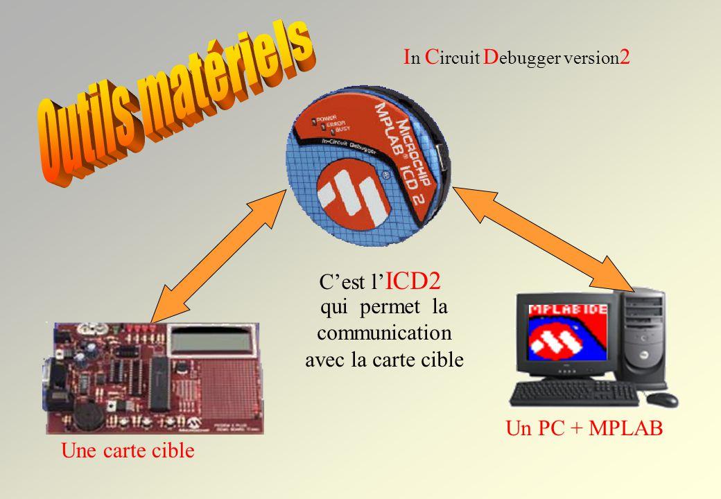 Outils matériels In Circuit Debugger version2 C'est l'ICD2