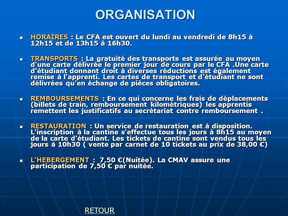 ORGANISATION HORAIRES : Le CFA est ouvert du lundi au vendredi de 8h15 à 12h15 et de 13h15 à 16h30.