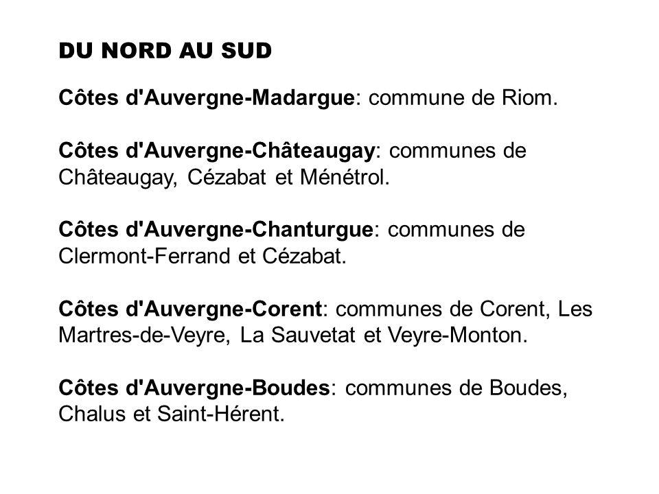 DU NORD AU SUD Côtes d Auvergne-Madargue: commune de Riom. Côtes d Auvergne-Châteaugay: communes de Châteaugay, Cézabat et Ménétrol.