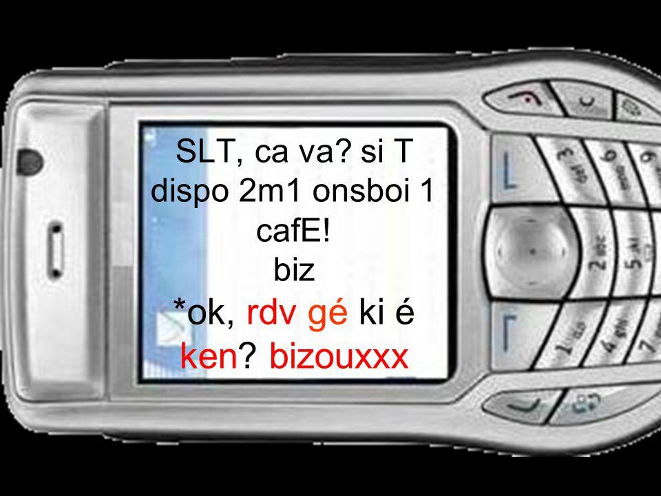 SLT, ca va. si T dispo 2m1 onsboi 1 cafE. biz. ok, rdv gé ki é ken