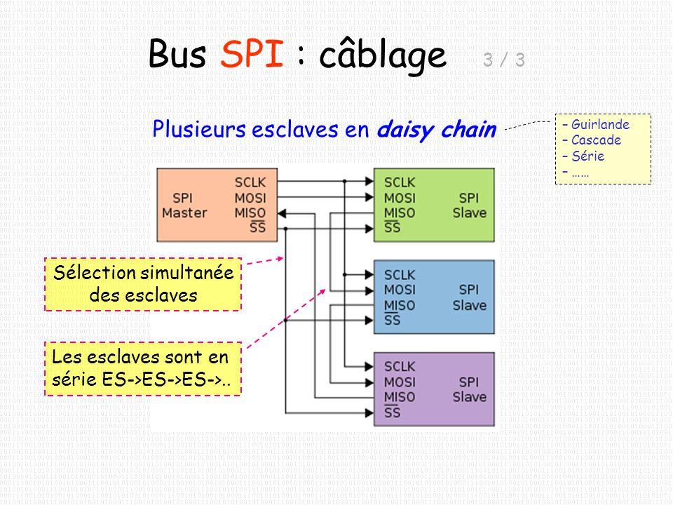Bus SPI : câblage 3 / 3 Plusieurs esclaves en daisy chain