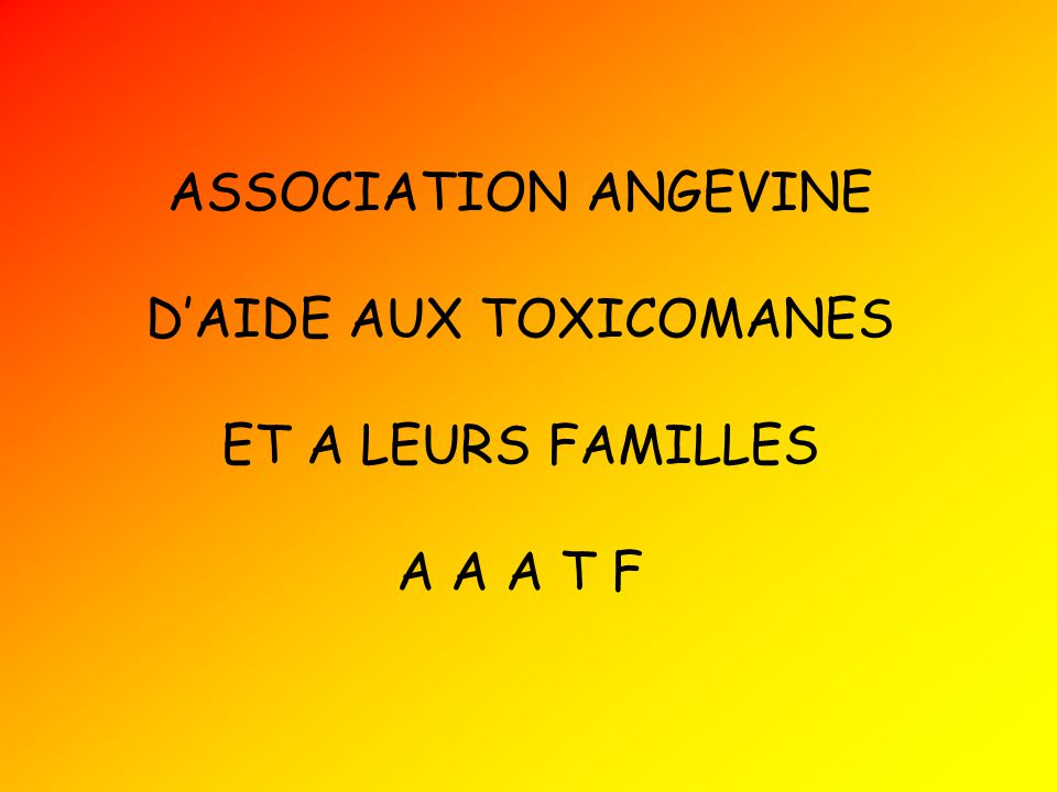 ASSOCIATION ANGEVINE D'AIDE AUX TOXICOMANES ET A LEURS FAMILLES A A A T F