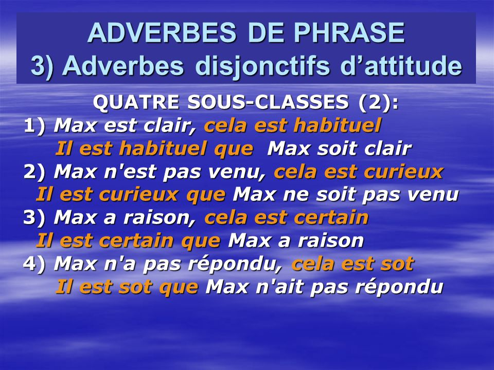 ADVERBES DE PHRASE 3) Adverbes disjonctifs d'attitude