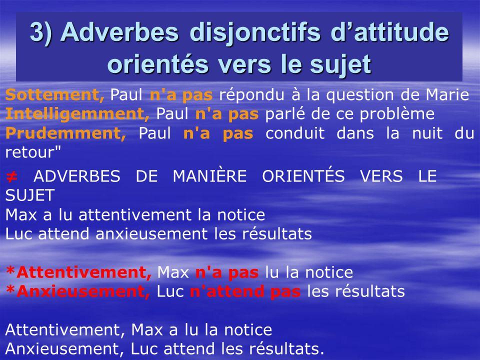 3) Adverbes disjonctifs d'attitude orientés vers le sujet