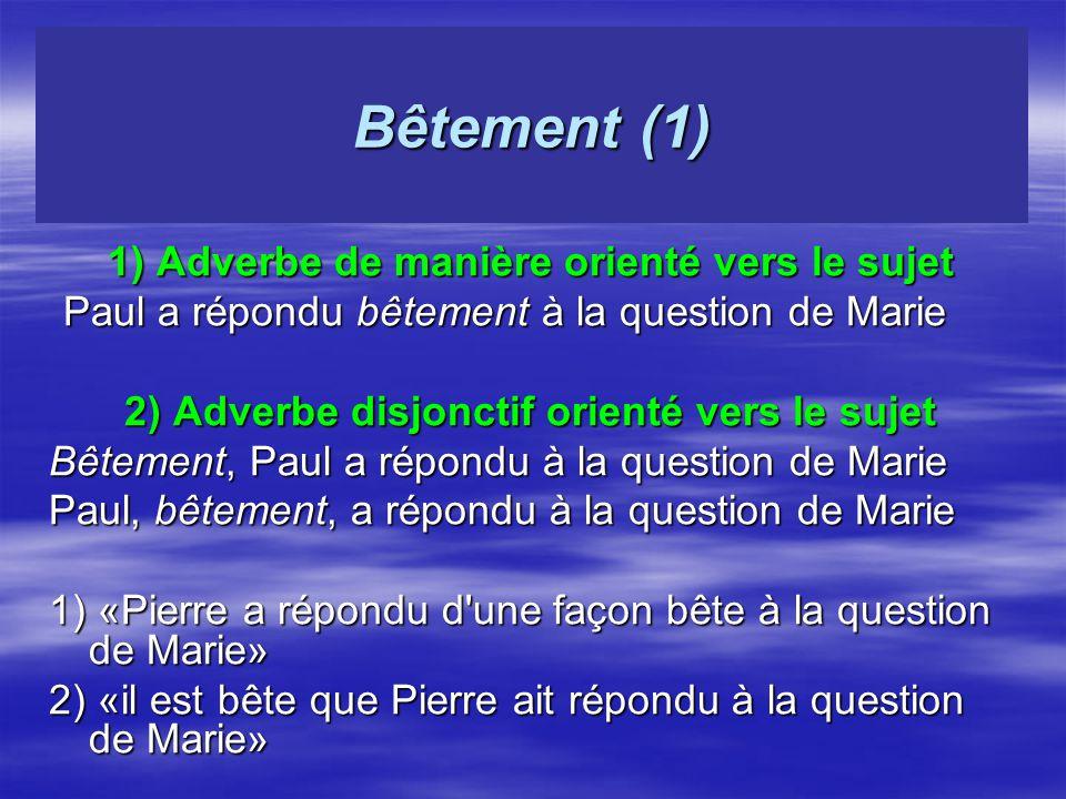 Bêtement (1) 1) Adverbe de manière orienté vers le sujet