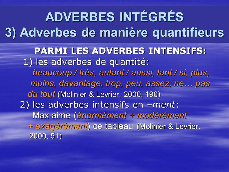 ADVERBES INTÉGRÉS 3) Adverbes de manière quantifieurs