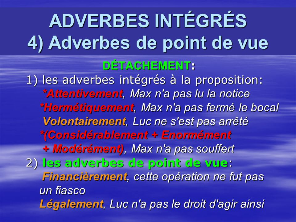ADVERBES INTÉGRÉS 4) Adverbes de point de vue
