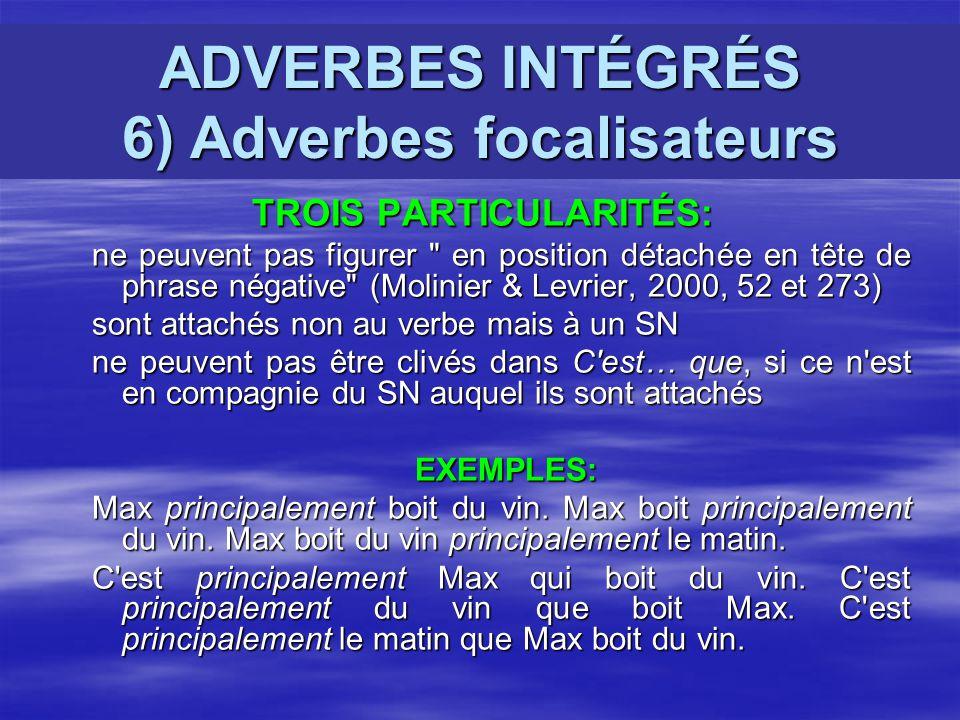 ADVERBES INTÉGRÉS 6) Adverbes focalisateurs