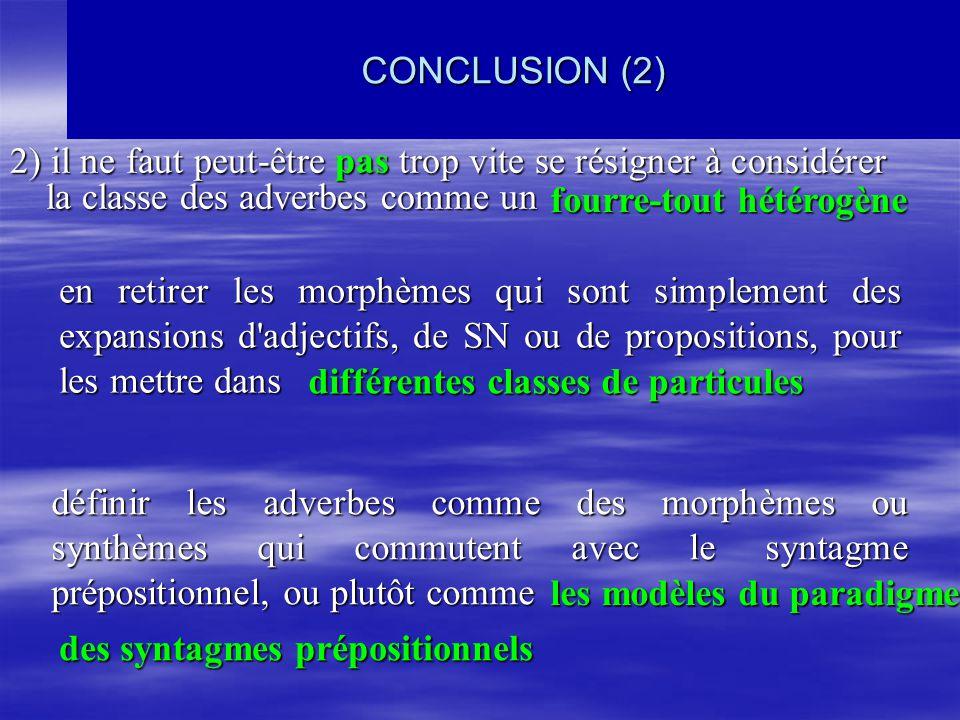 CONCLUSION (2) 2) il ne faut peut-être pas trop vite se résigner à considérer la classe des adverbes comme un.