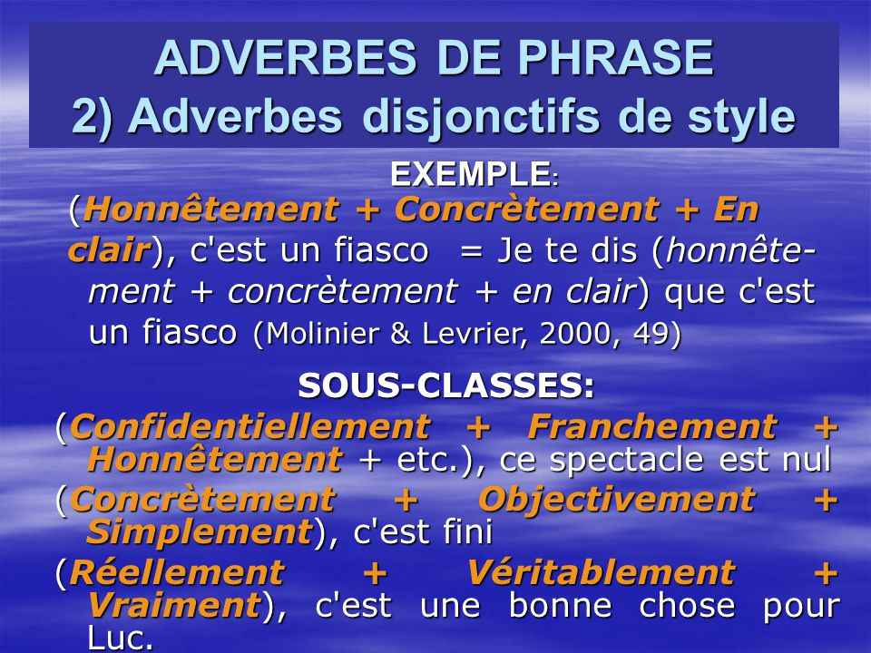 ADVERBES DE PHRASE 2) Adverbes disjonctifs de style