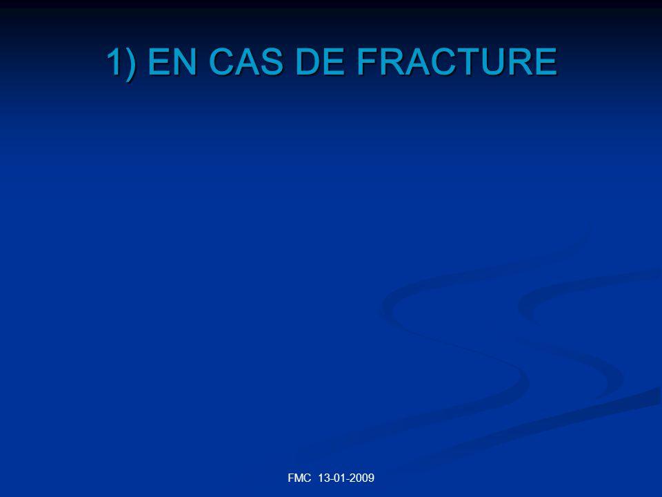 1) EN CAS DE FRACTURE FMC 13-01-2009