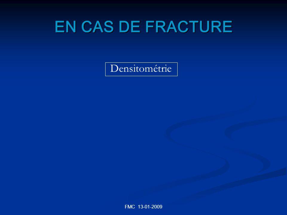 EN CAS DE FRACTURE Densitométrie FMC 13-01-2009