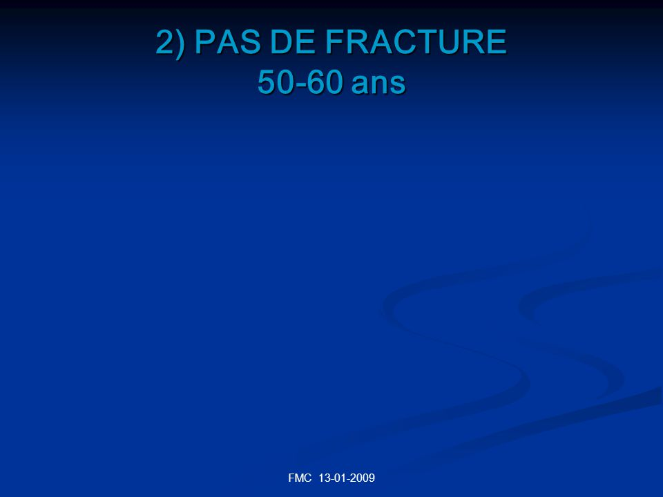 2) PAS DE FRACTURE 50-60 ans FMC 13-01-2009