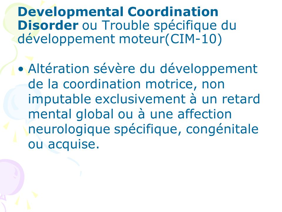 Developmental Coordination Disorder ou Trouble spécifique du développement moteur(CIM-10)