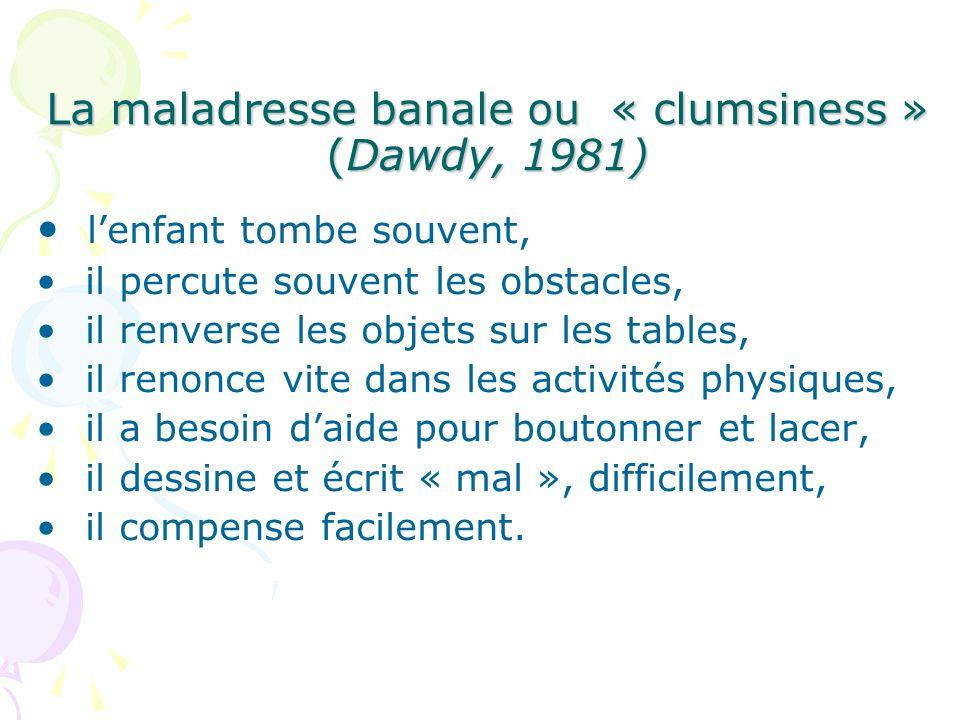 La maladresse banale ou « clumsiness » (Dawdy, 1981)