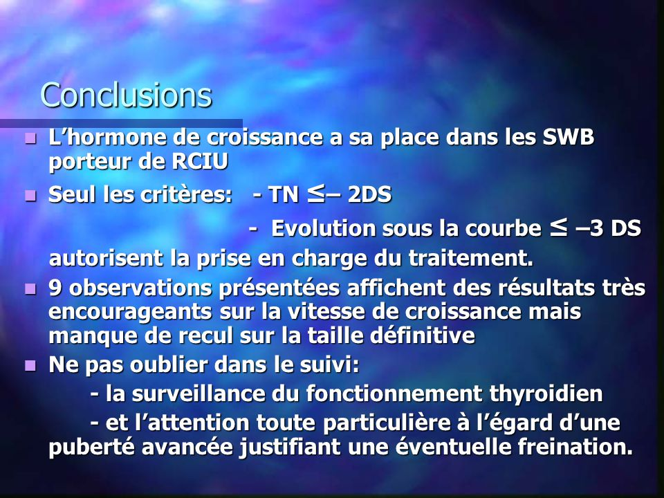 Conclusions L'hormone de croissance a sa place dans les SWB porteur de RCIU. Seul les critères: - TN ≤– 2DS.