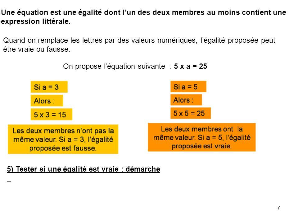 Une équation est une égalité dont l'un des deux membres au moins contient une expression littérale.