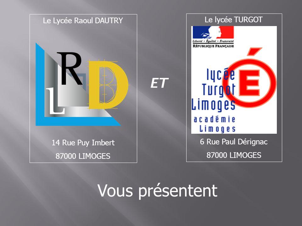 Vous présentent ET Le Lycée Raoul DAUTRY Le lycée TURGOT