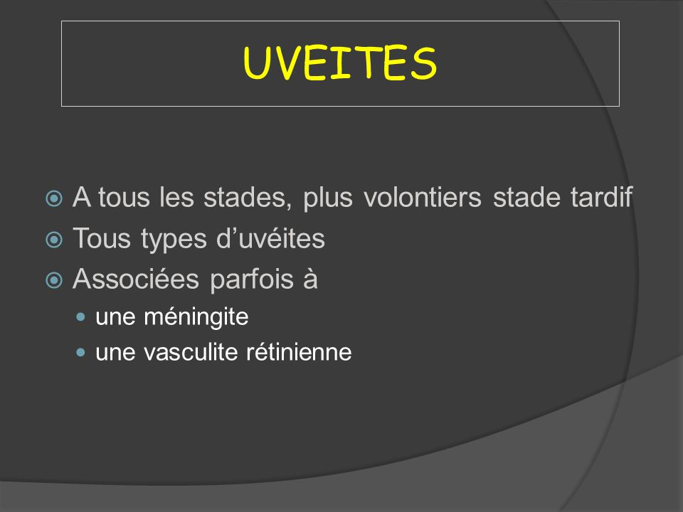 UVEITES A tous les stades, plus volontiers stade tardif