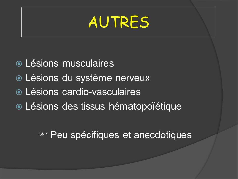 AUTRES Lésions musculaires Lésions du système nerveux