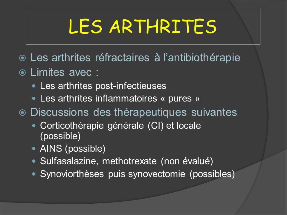 LES ARTHRITES Les arthrites réfractaires à l'antibiothérapie