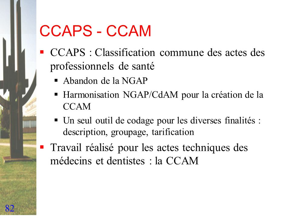 CCAPS - CCAM CCAPS : Classification commune des actes des professionnels de santé. Abandon de la NGAP.