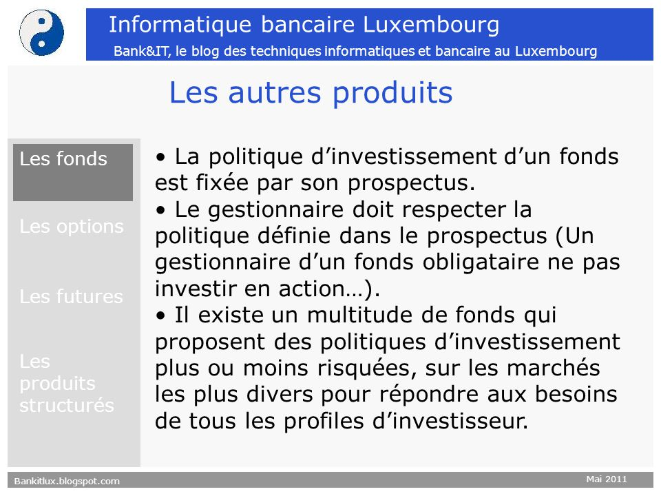Les autres produits La politique d'investissement d'un fonds est fixée par son prospectus.