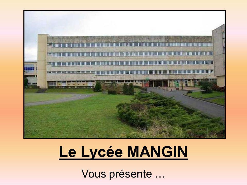 Le Lycée MANGIN Vous présente …