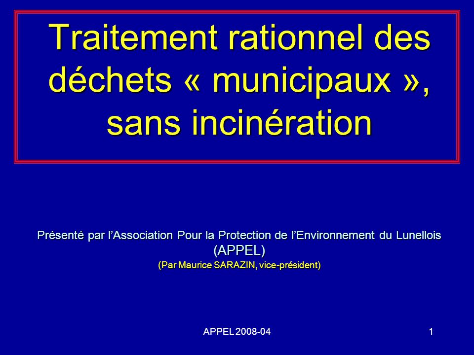 Traitement rationnel des déchets « municipaux », sans incinération Présenté par l'Association Pour la Protection de l'Environnement du Lunellois (APPEL) (Par Maurice SARAZIN, vice-président)