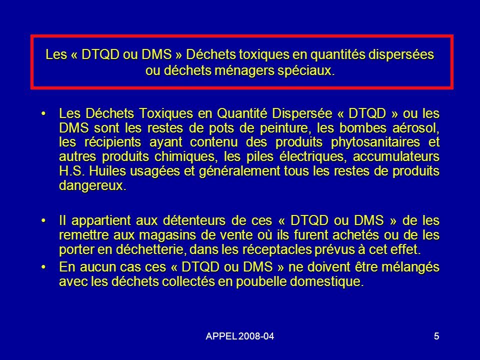 Les « DTQD ou DMS » Déchets toxiques en quantités dispersées ou déchets ménagers spéciaux.
