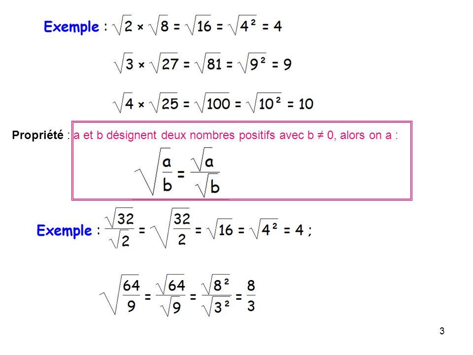 Propriété : a et b désignent deux nombres positifs avec b ≠ 0, alors on a :