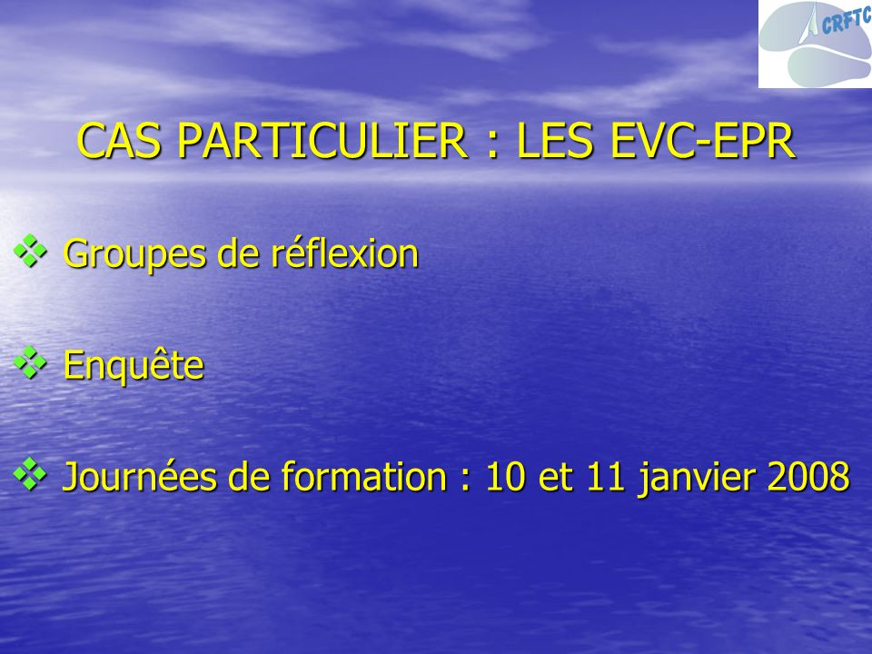 CAS PARTICULIER : LES EVC-EPR
