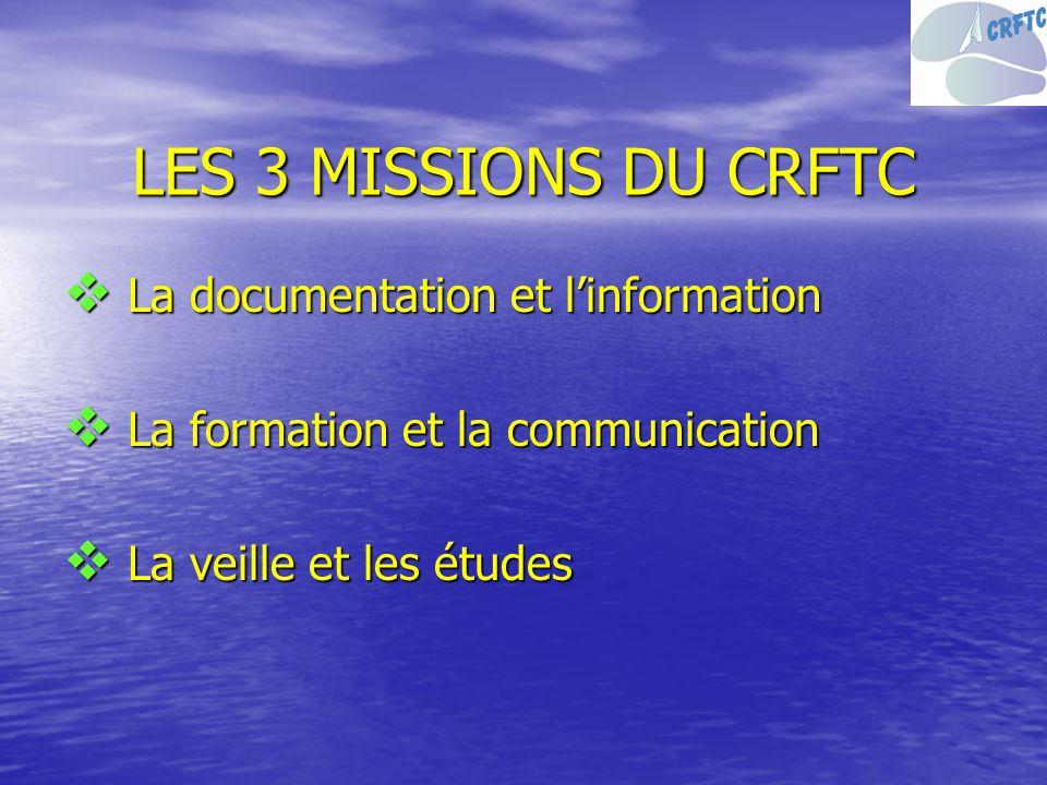 LES 3 MISSIONS DU CRFTC La documentation et l'information