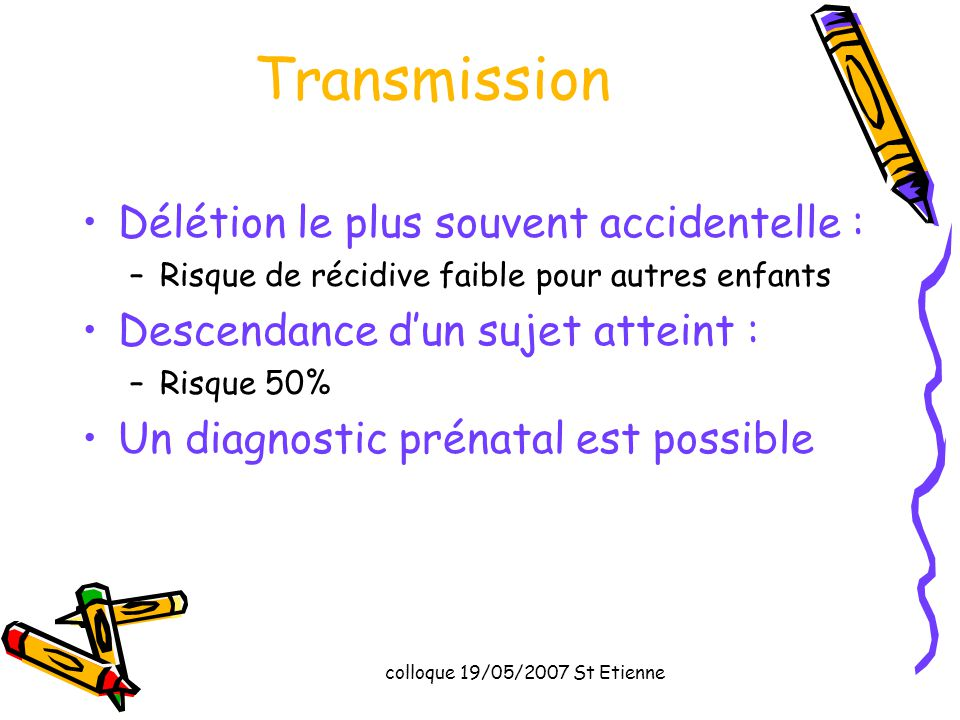Transmission Délétion le plus souvent accidentelle :