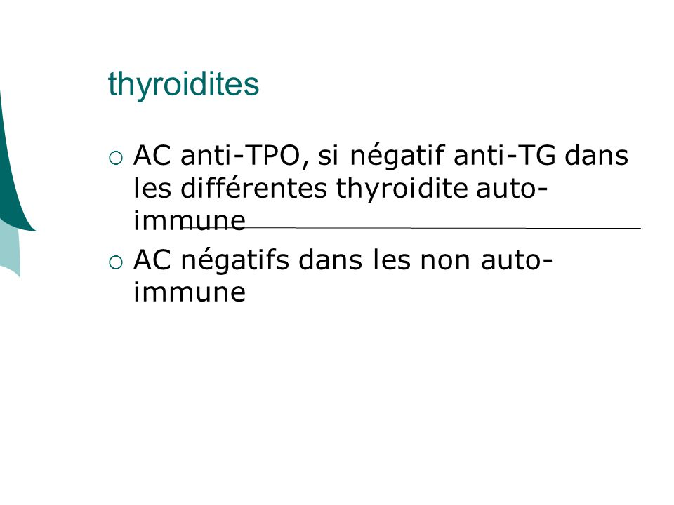 thyroidites AC anti-TPO, si négatif anti-TG dans les différentes thyroidite auto- immune.