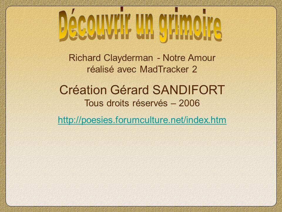 Découvrir un grimoire Richard Clayderman - Notre Amour réalisé avec MadTracker 2. Création Gérard SANDIFORT Tous droits réservés – 2006.