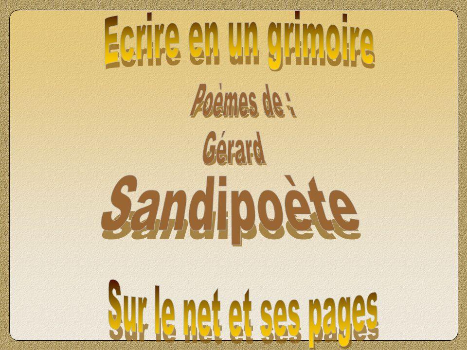 Ecrire en un grimoire Poèmes de : Gérard Sandipoète Sur le net et ses pages